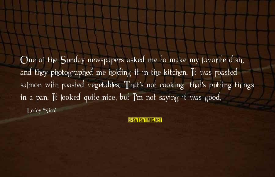 Cooking In The Kitchen Sayings By Lesley Nicol: One of the Sunday newspapers asked me to make my favorite dish, and they photographed