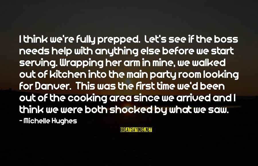 Cooking In The Kitchen Sayings By Michelle Hughes: I think we're fully prepped. Let's see if the boss needs help with anything else