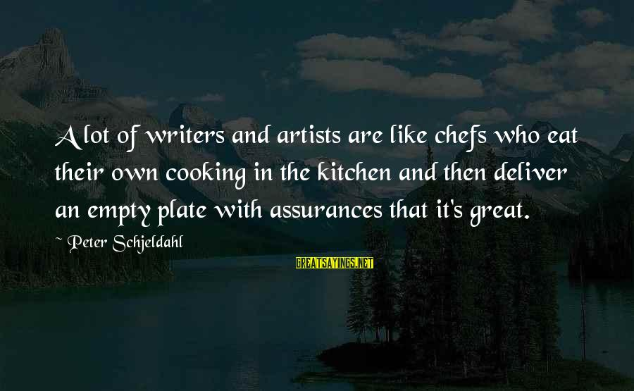 Cooking In The Kitchen Sayings By Peter Schjeldahl: A lot of writers and artists are like chefs who eat their own cooking in