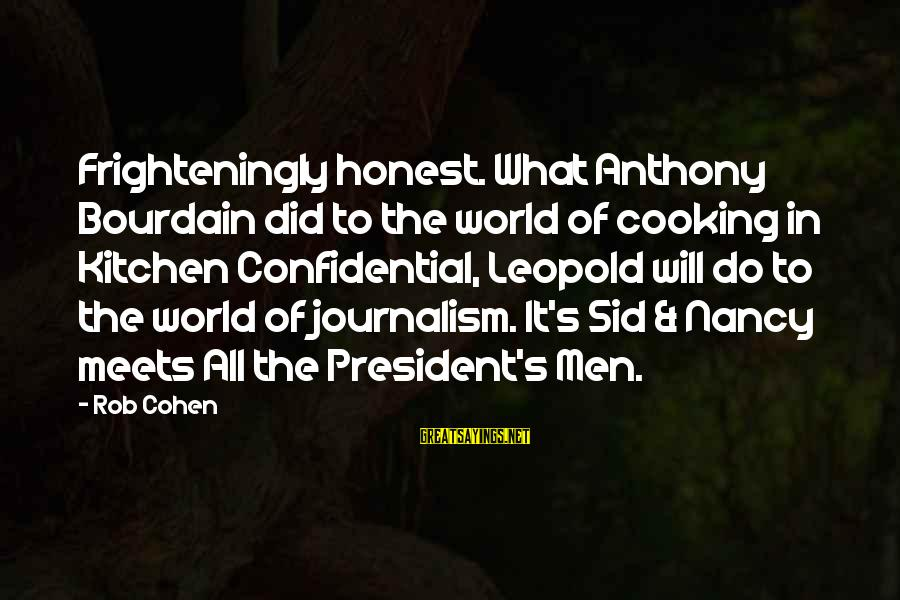Cooking In The Kitchen Sayings By Rob Cohen: Frighteningly honest. What Anthony Bourdain did to the world of cooking in Kitchen Confidential, Leopold