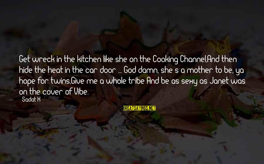 Cooking In The Kitchen Sayings By Sadat X: Get wreck in the kitchen like she on the Cooking Channel,And then hide the heat