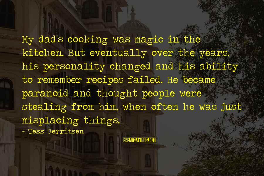 Cooking In The Kitchen Sayings By Tess Gerritsen: My dad's cooking was magic in the kitchen. But eventually over the years, his personality