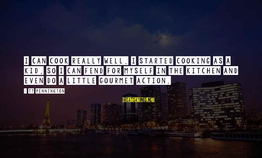 Cooking In The Kitchen Sayings By Ty Pennington: I can cook really well. I started cooking as a kid, so I can fend