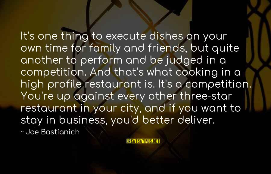 Cooking With Friends Sayings By Joe Bastianich: It's one thing to execute dishes on your own time for family and friends, but