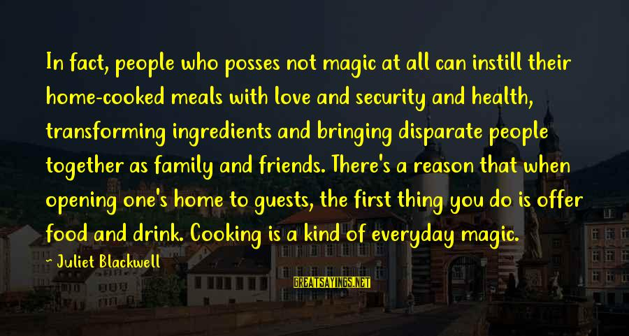 Cooking With Friends Sayings By Juliet Blackwell: In fact, people who posses not magic at all can instill their home-cooked meals with