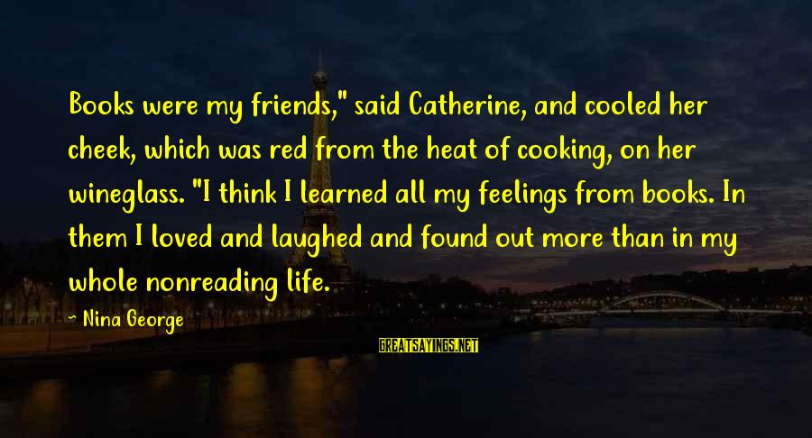"""Cooking With Friends Sayings By Nina George: Books were my friends,"""" said Catherine, and cooled her cheek, which was red from the"""