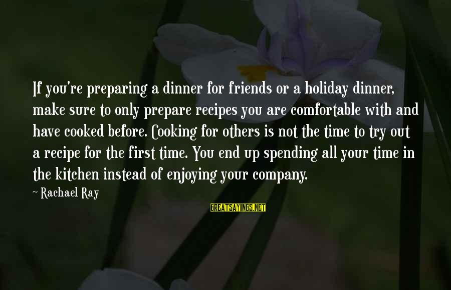 Cooking With Friends Sayings By Rachael Ray: If you're preparing a dinner for friends or a holiday dinner, make sure to only