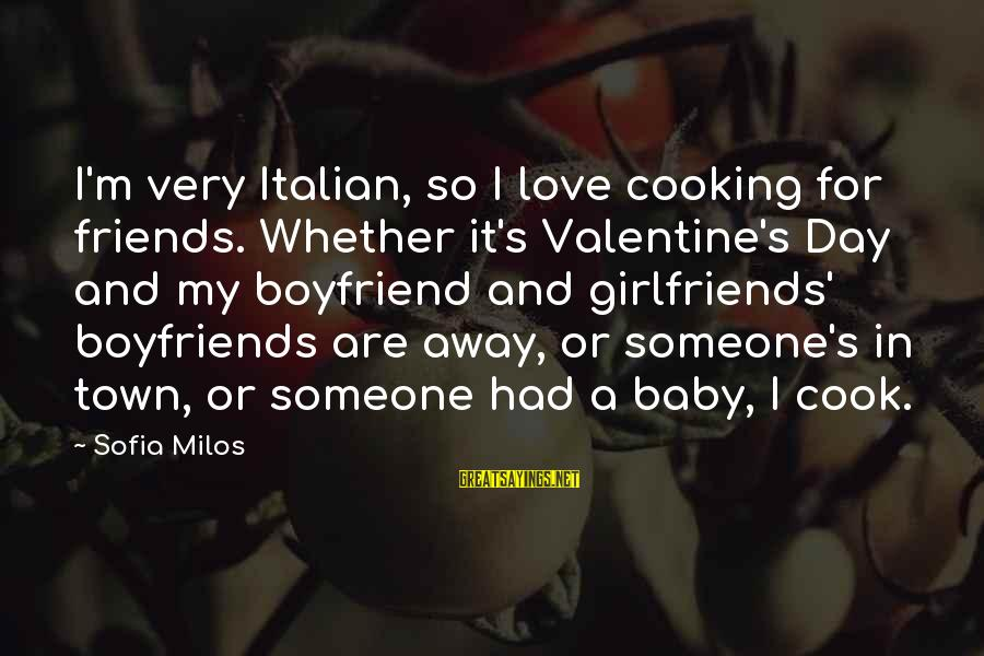 Cooking With Friends Sayings By Sofia Milos: I'm very Italian, so I love cooking for friends. Whether it's Valentine's Day and my