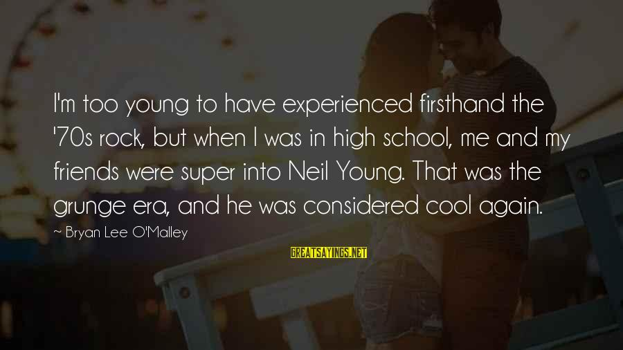 Cool Grunge Sayings By Bryan Lee O'Malley: I'm too young to have experienced firsthand the '70s rock, but when I was in