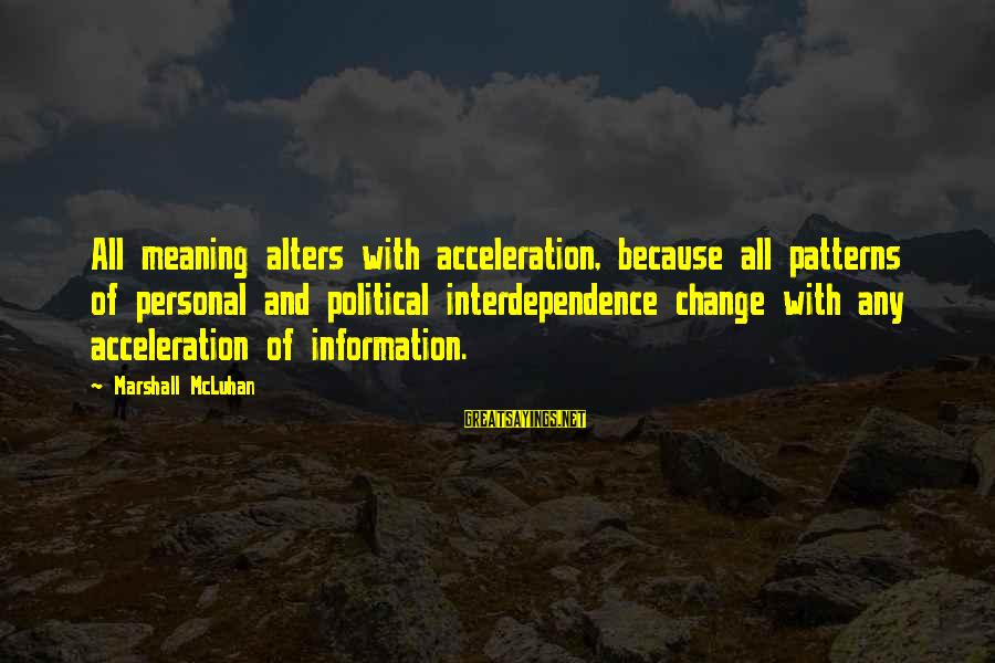 Cool Grunge Sayings By Marshall McLuhan: All meaning alters with acceleration, because all patterns of personal and political interdependence change with