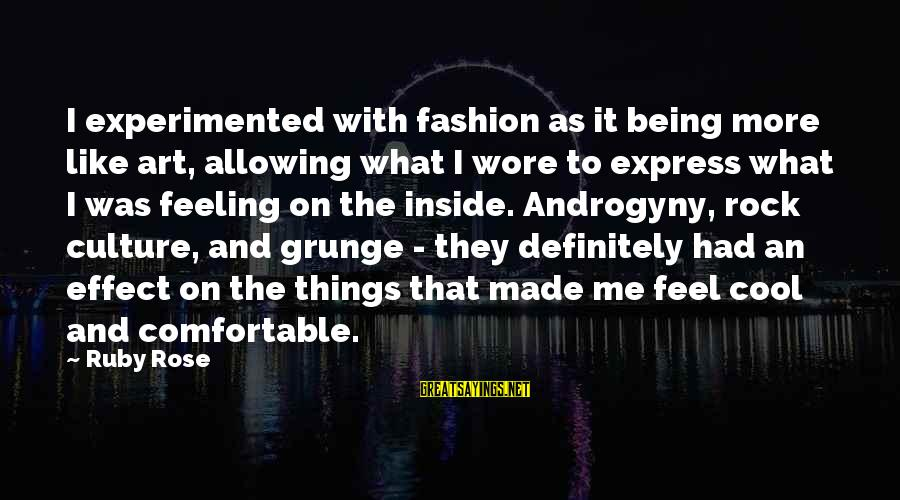 Cool Grunge Sayings By Ruby Rose: I experimented with fashion as it being more like art, allowing what I wore to