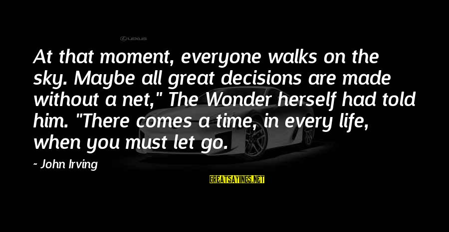 Cool Lamborghini Sayings By John Irving: At that moment, everyone walks on the sky. Maybe all great decisions are made without