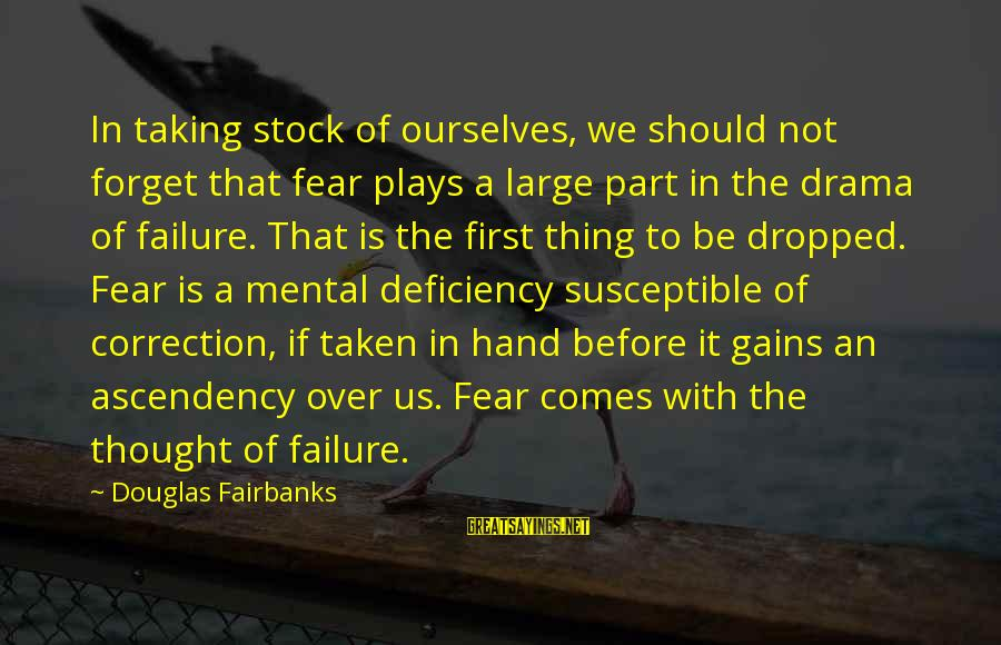 Cool Manly Sayings By Douglas Fairbanks: In taking stock of ourselves, we should not forget that fear plays a large part