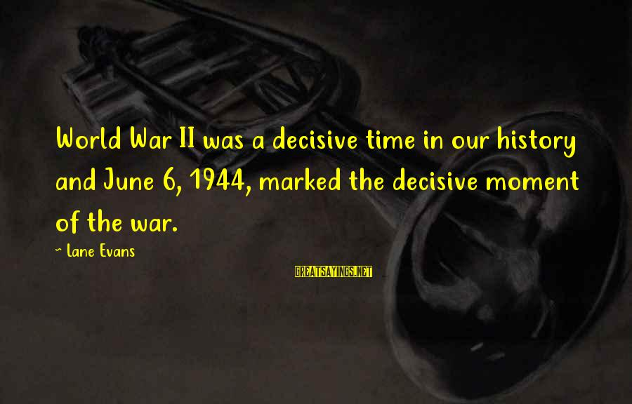 Cool Manly Sayings By Lane Evans: World War II was a decisive time in our history and June 6, 1944, marked