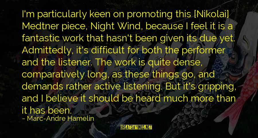 Cool Manly Sayings By Marc-Andre Hamelin: I'm particularly keen on promoting this [Nikolai] Medtner piece, Night Wind, because I feel it