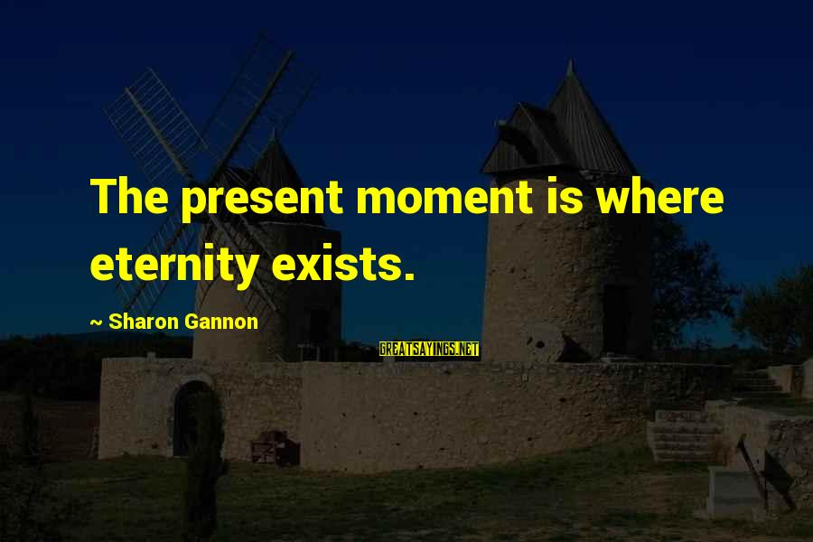 Cool Manly Sayings By Sharon Gannon: The present moment is where eternity exists.