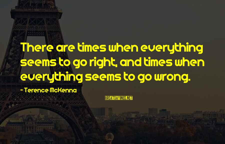 Cool Manly Sayings By Terence McKenna: There are times when everything seems to go right, and times when everything seems to
