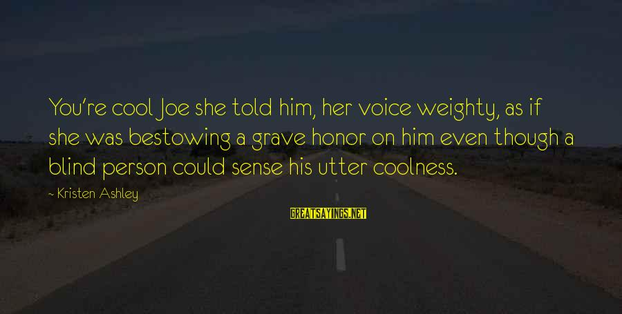 Cool Sense Of Humor Sayings By Kristen Ashley: You're cool Joe she told him, her voice weighty, as if she was bestowing a