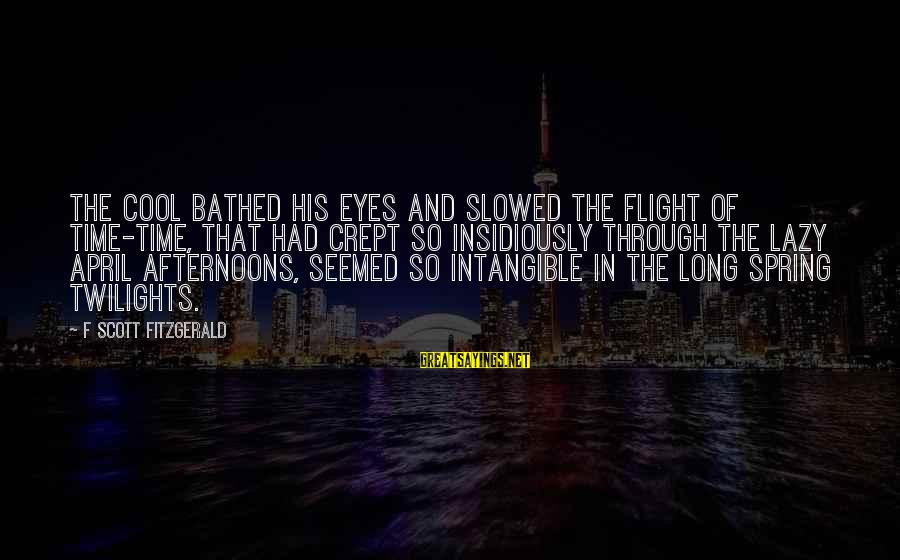 Cool Spring Sayings By F Scott Fitzgerald: The cool bathed his eyes and slowed the flight of time-time, that had crept so