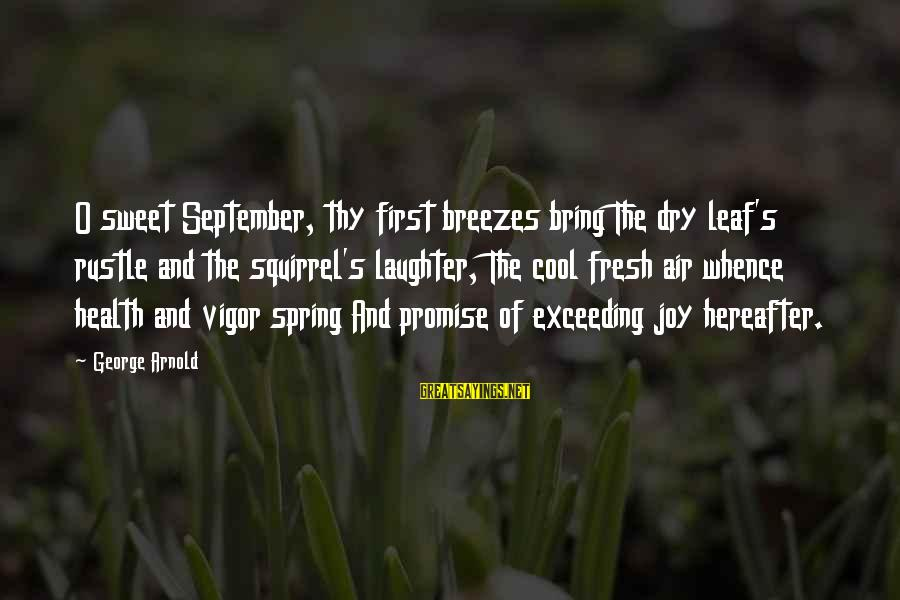 Cool Spring Sayings By George Arnold: O sweet September, thy first breezes bring The dry leaf's rustle and the squirrel's laughter,