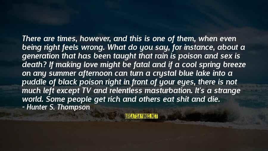 Cool Spring Sayings By Hunter S. Thompson: There are times, however, and this is one of them, when even being right feels