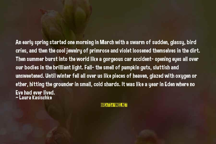 Cool Spring Sayings By Laura Kasischke: An early spring started one morning in March with a swarm of sudden, glassy, bird