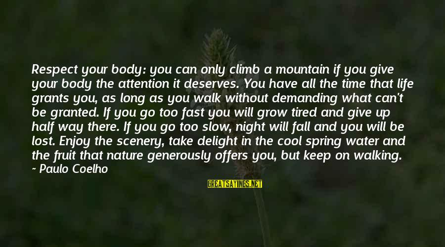 Cool Spring Sayings By Paulo Coelho: Respect your body: you can only climb a mountain if you give your body the