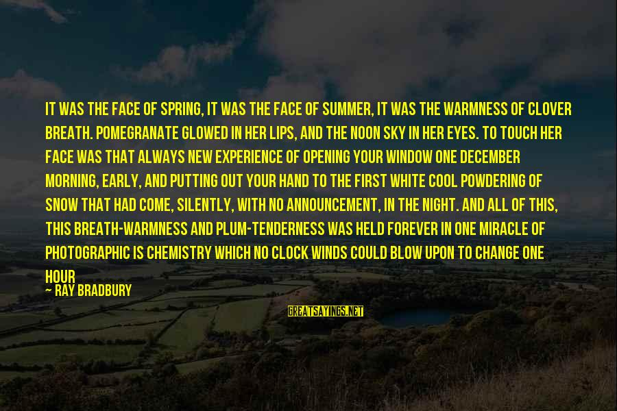 Cool Spring Sayings By Ray Bradbury: It was the face of spring, it was the face of summer, it was the