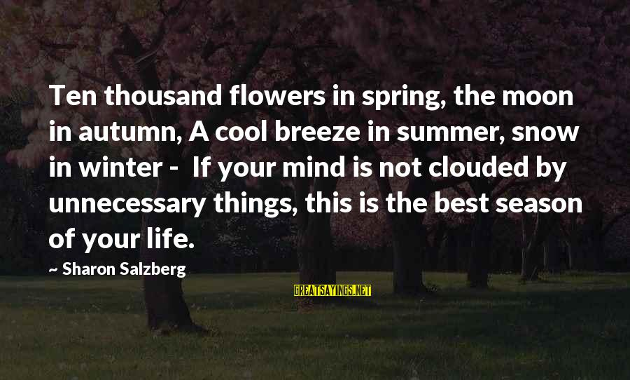 Cool Spring Sayings By Sharon Salzberg: Ten thousand flowers in spring, the moon in autumn, A cool breeze in summer, snow