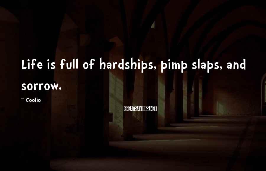 Coolio Sayings: Life is full of hardships, pimp slaps, and sorrow.