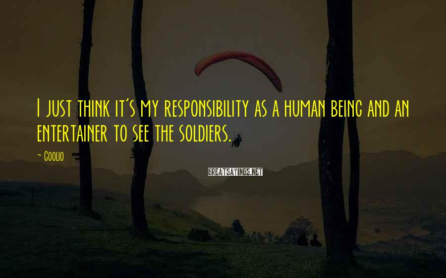 Coolio Sayings: I just think it's my responsibility as a human being and an entertainer to see