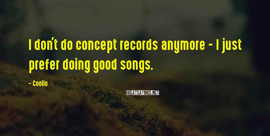 Coolio Sayings: I don't do concept records anymore - I just prefer doing good songs.