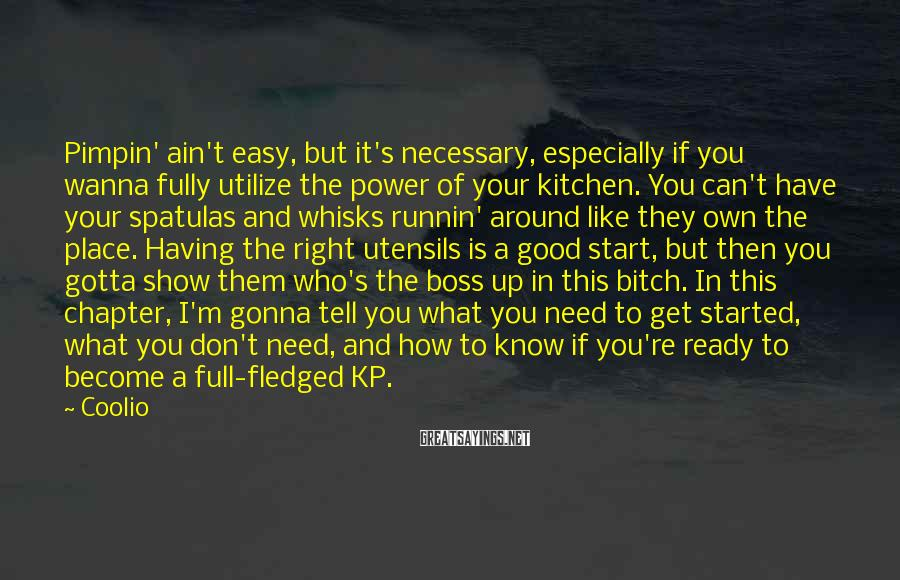 Coolio Sayings: Pimpin' ain't easy, but it's necessary, especially if you wanna fully utilize the power of