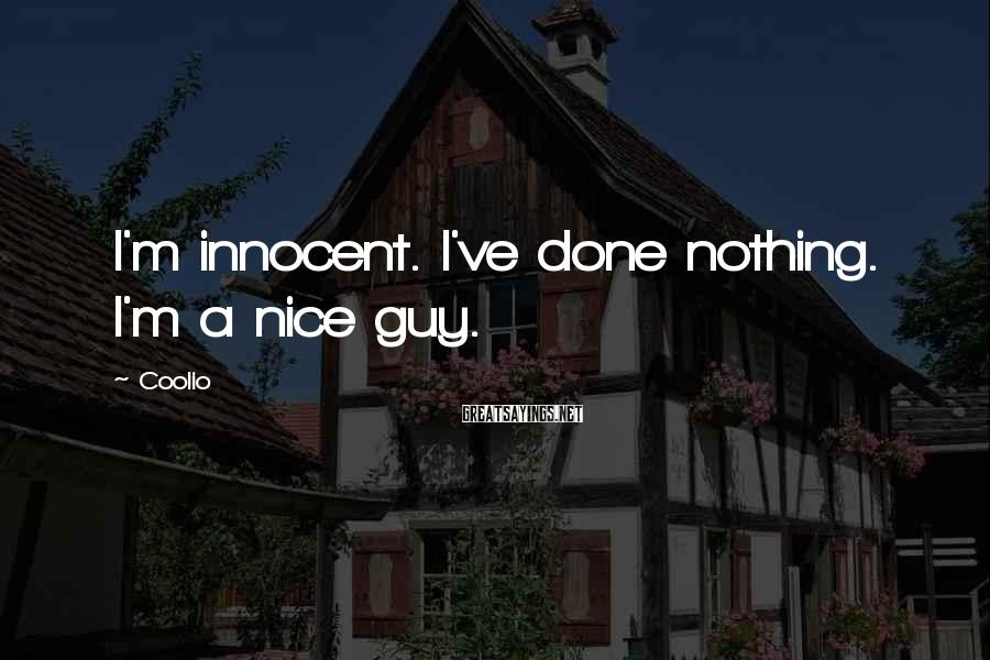 Coolio Sayings: I'm innocent. I've done nothing. I'm a nice guy.