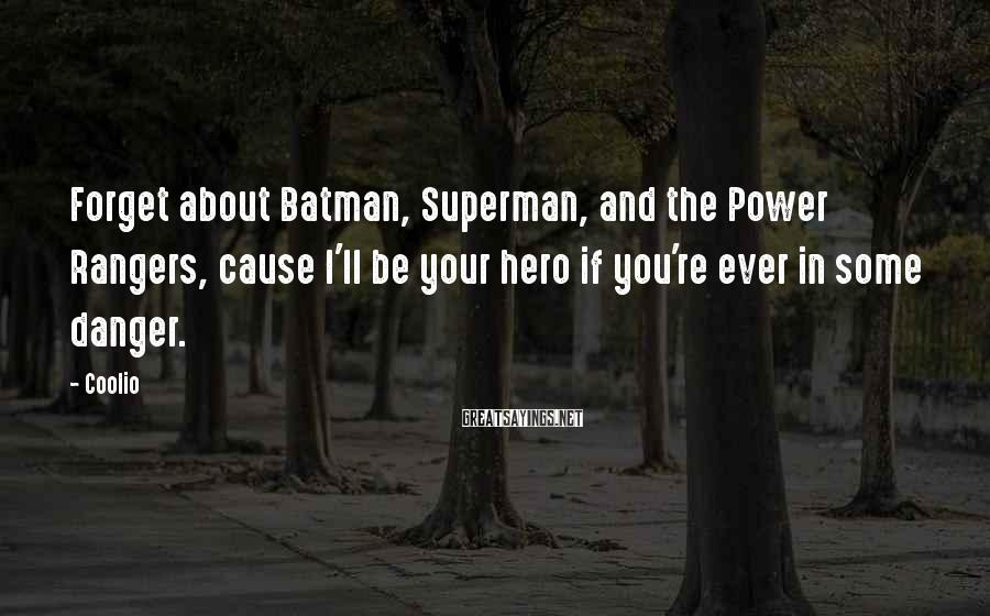 Coolio Sayings: Forget about Batman, Superman, and the Power Rangers, cause I'll be your hero if you're