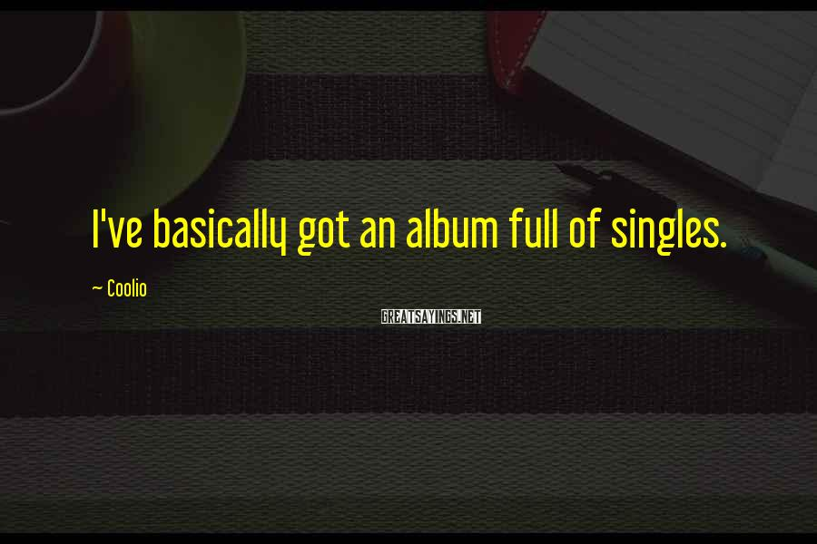 Coolio Sayings: I've basically got an album full of singles.