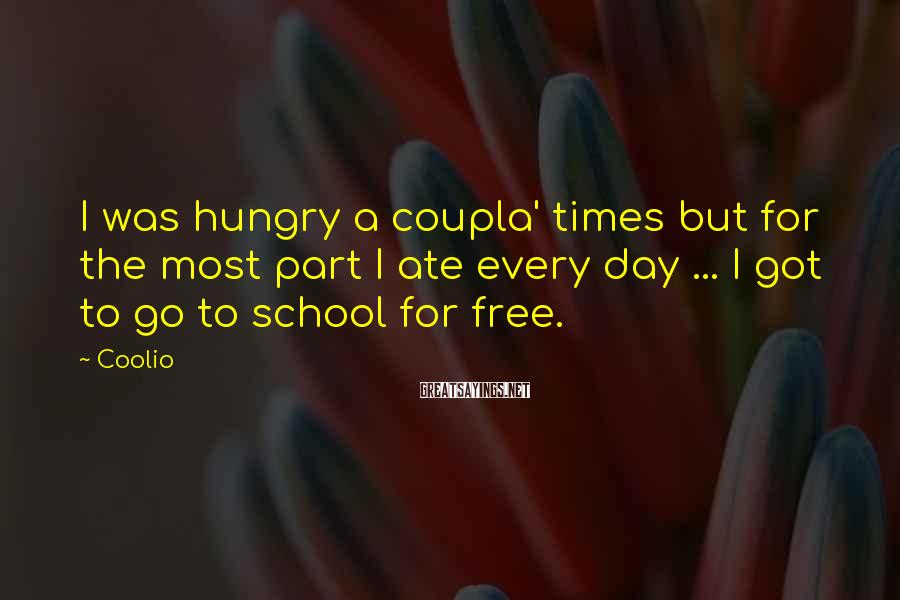 Coolio Sayings: I was hungry a coupla' times but for the most part I ate every day