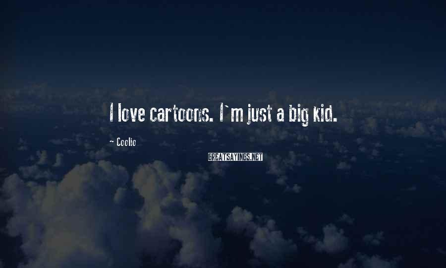 Coolio Sayings: I love cartoons. I'm just a big kid.