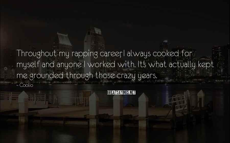 Coolio Sayings: Throughout my rapping career, I always cooked for myself and anyone I worked with. It's