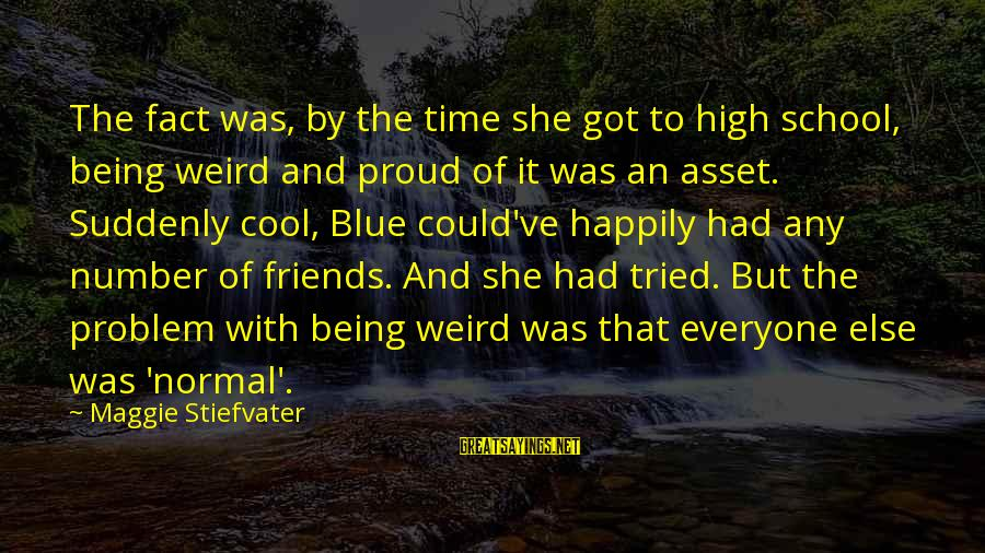 Coolnsmart Insult Sayings By Maggie Stiefvater: The fact was, by the time she got to high school, being weird and proud