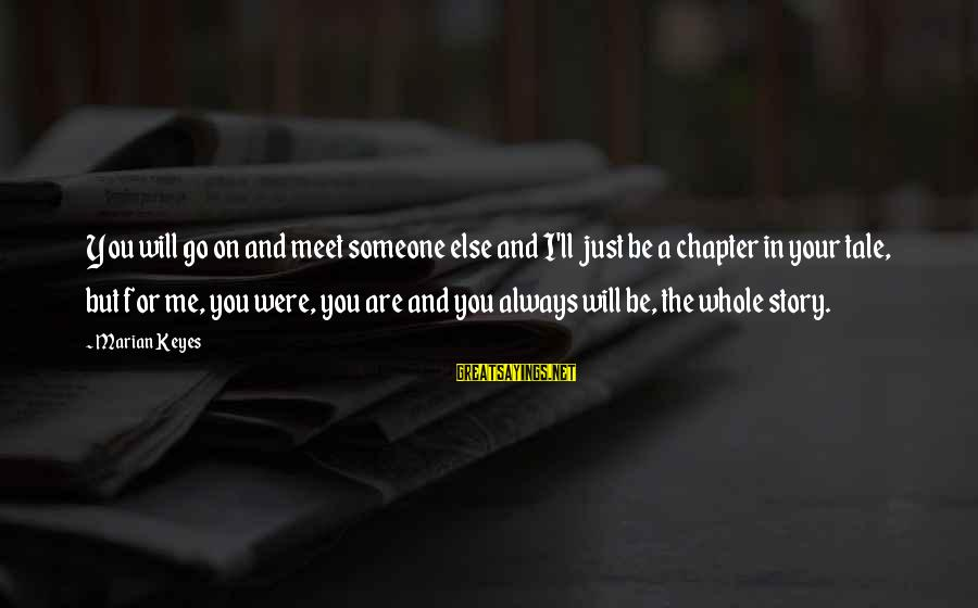 Coolnsmart Insult Sayings By Marian Keyes: You will go on and meet someone else and I'll just be a chapter in