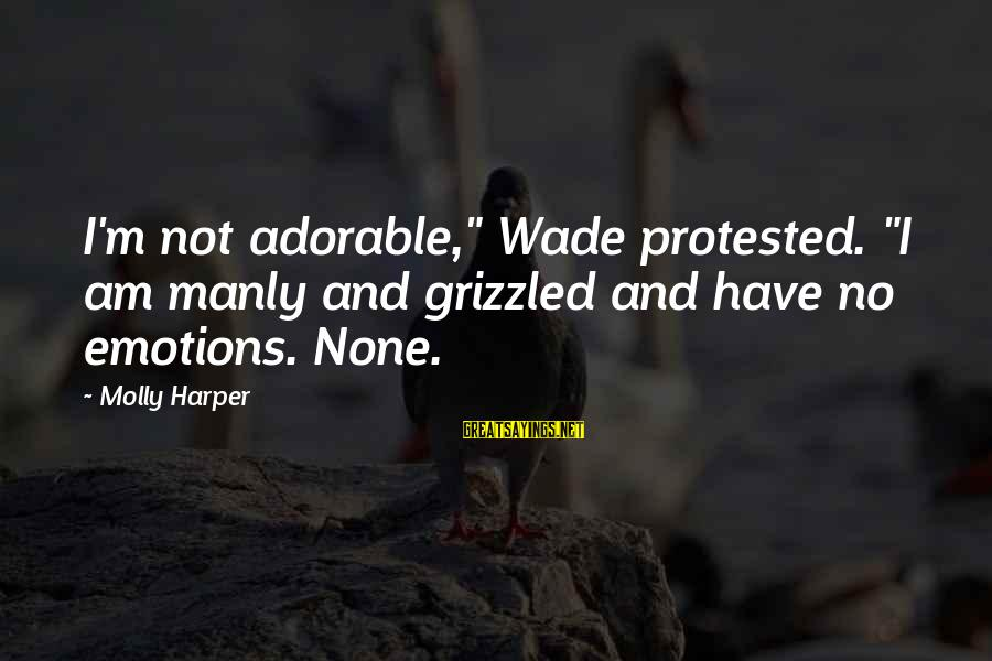 "Coolnsmart Insult Sayings By Molly Harper: I'm not adorable,"" Wade protested. ""I am manly and grizzled and have no emotions. None."
