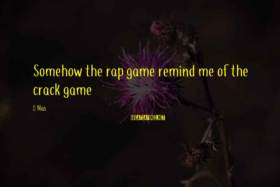 Coolnsmart Insult Sayings By Nas: Somehow the rap game remind me of the crack game