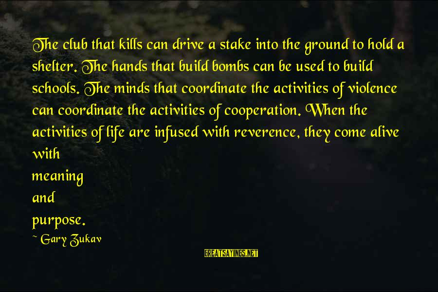 Cooperation In School Sayings By Gary Zukav: The club that kills can drive a stake into the ground to hold a shelter.