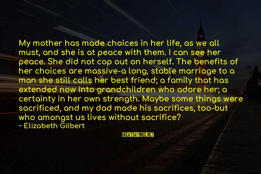 Cop Out Best Sayings By Elizabeth Gilbert: My mother has made choices in her life, as we all must, and she is