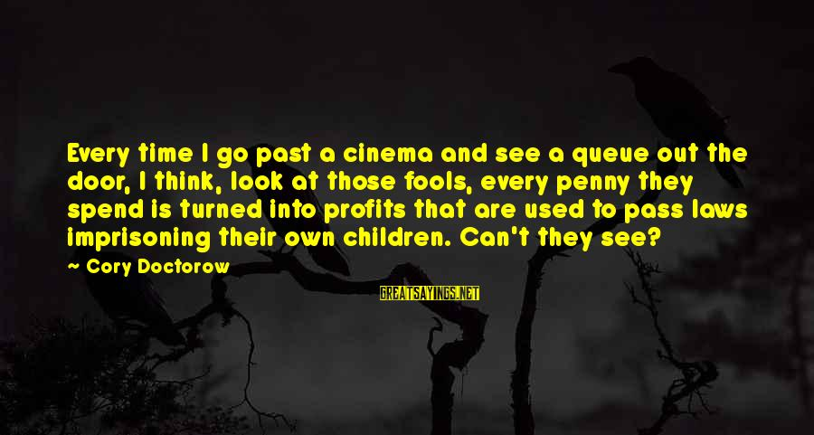 Copyright Laws Movie Sayings By Cory Doctorow: Every time I go past a cinema and see a queue out the door, I