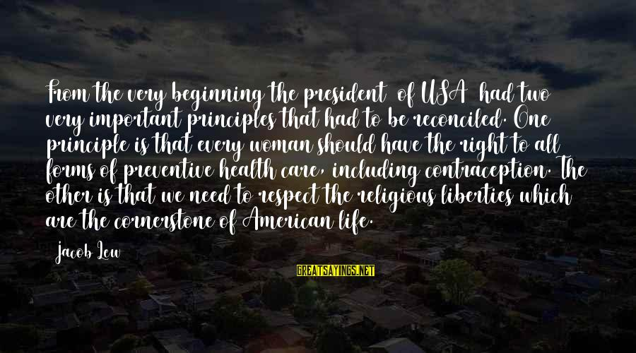 Cornerstone Life Sayings By Jacob Lew: From the very beginning the president [of USA] had two very important principles that had