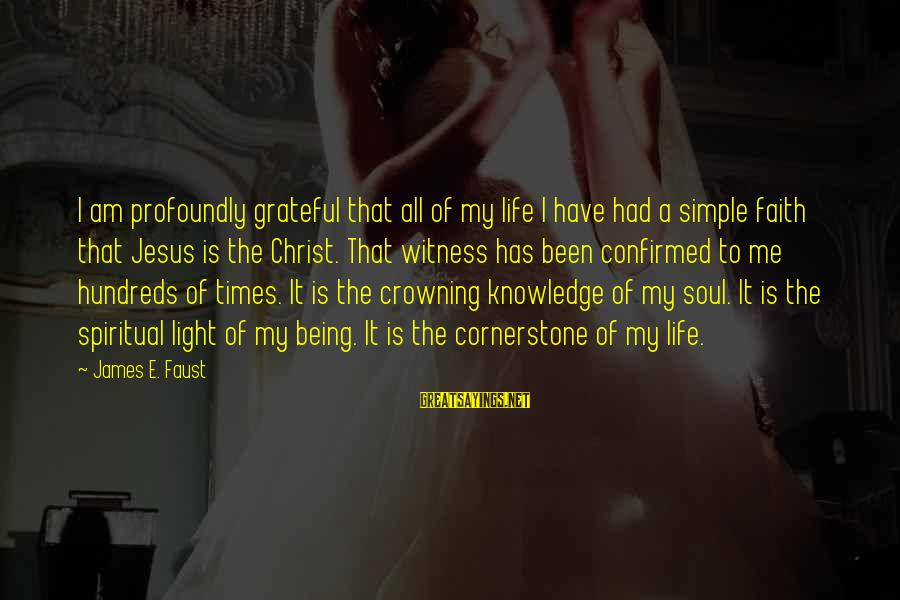 Cornerstone Life Sayings By James E. Faust: I am profoundly grateful that all of my life I have had a simple faith