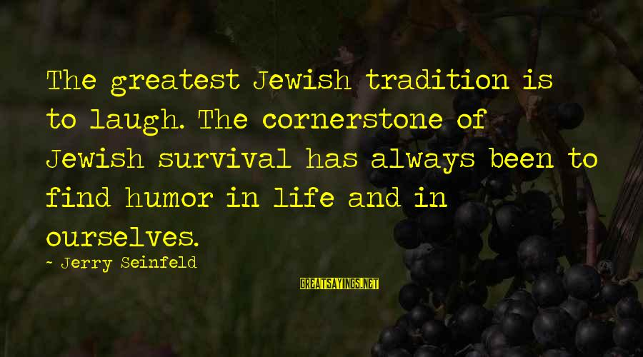 Cornerstone Life Sayings By Jerry Seinfeld: The greatest Jewish tradition is to laugh. The cornerstone of Jewish survival has always been