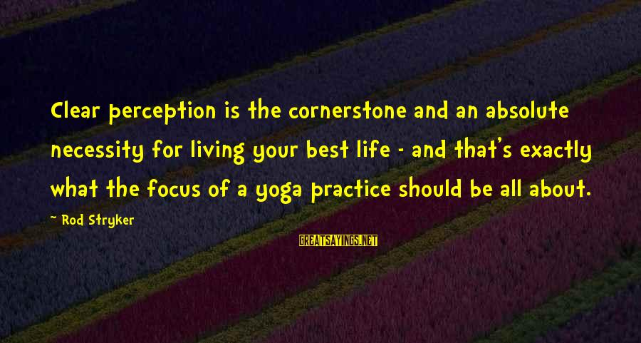 Cornerstone Life Sayings By Rod Stryker: Clear perception is the cornerstone and an absolute necessity for living your best life -